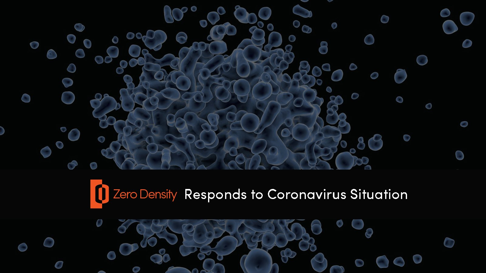 Zero Density responds to Coronavirus Situation